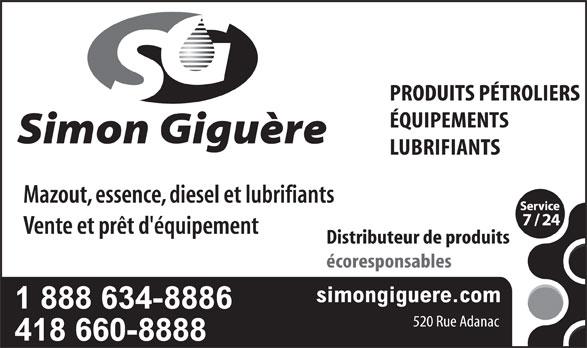 Simon Giguère produits pétroliers (418-660-8888) - Annonce illustrée======= - PRODUITS PÉTROLIERS ÉQUIPEMENTS LUBRIFIANTS Mazout, essence, diesel et lubrifiants Vente et prêt d'équipement Distributeur de produits écoresponsables simongiguere.com 1 888 634-8886 520 Rue Adanac 418 660-8888