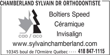 Dr Sylvain Chamberland  Orthodontiste (418-847-1115) - Annonce illustrée======= - CHAMBERLAND SYLVAIN DR ORTHODONTISTE Boîtiers Speed Céramique Invisalign www.sylvainchamberland.com ---- 418 847-1115 10345 boul de l'Ormière Québec