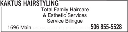 Kaktus Hairstyling (506-855-5528) - Display Ad - KAKTUS HAIRSTYLING Total Family Haircare & Esthetic Services 506 855-5528 Service Bilingue 1696 Main -------------------------