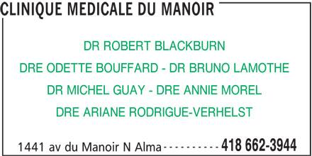 Clinique Médicale Du Manoir (418-662-3944) - Annonce illustrée======= - CLINIQUE MEDICALE DU MANOIR DR ROBERT BLACKBURN DRE ODETTE BOUFFARD - DR BRUNO LAMOTHE DR MICHEL GUAY - DRE ANNIE MOREL DRE ARIANE RODRIGUE-VERHELST ---------- 418 662-3944 1441 av du Manoir N Alma