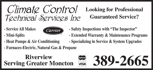 Climate Control Technical Services Inc (506-389-2665) - Display Ad - Riverview Serving Greater Moncton 389-2665 Looking for Professional Guaranteed Service? - Service All Makes - Safety Inspections with  The Inspector - Mini-Splits - Extended Warranty & Maintenance Programs - Heat Pumps & Air Conditioning - Specializing in Service & System Upgrades - Furnaces-Electric, Natural Gas & Propane