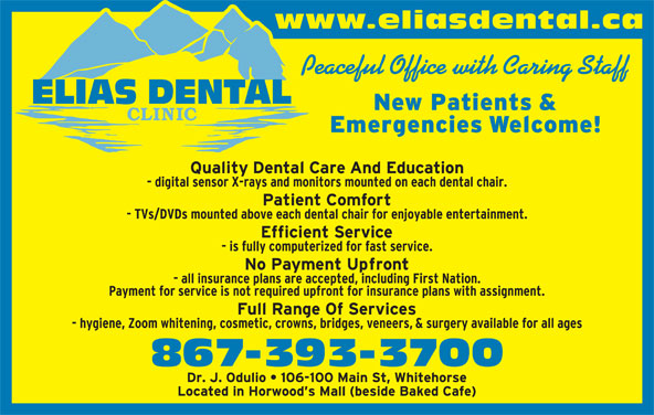 Elias Dental Clinic (867-393-3700) - Display Ad - www.eliasdental.ca Peaceful Office with Caring Staff 867-393-3700