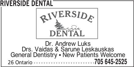 Riverside Dental (705-645-2525) - Display Ad - RIVERSIDE DENTAL Dr. Andrew Luks Drs. Vaidas & Sarune Leskauskas General Dentistry  New Patients Welcome 705 645-2525 26 Ontario -------------------------
