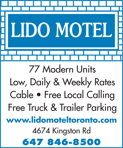 New Lido Inc (416-286-5555) - Annonce illustrée======= - 77 Modern Units Low, Daily & Weekly Rates Cable   Free Local Calling Free Truck & Trailer Parking www.lidomoteltoronto.com 4674 Kingston Rd 647 846-8500