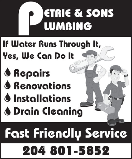 Petrie & Sons Plumbing (204-801-5852) - Display Ad - If Water Runs Through It, Yes, We Can Do It Repairs Renovations Installations Drain Cleaning Fast Friendly Service 204 801-5852 If Water Runs Through It, Yes, We Can Do It Repairs Renovations Installations Drain Cleaning Fast Friendly Service 204 801-5852