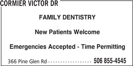Dr Victor Cormier (506-855-4545) - Annonce illustrée======= - CORMIER VICTOR DR FAMILY DENTISTRY New Patients Welcome Emergencies Accepted - Time Permitting 506 855-4545 366 Pine Glen Rd ------------------
