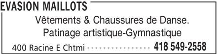 Evasion Maillots (418-549-2558) - Annonce illustrée======= - Vêtements & Chaussures de Danse. Patinage artistique-Gymnastique ---------------- 418 549-2558 400 Racine E Chtmi EVASION MAILLOTS