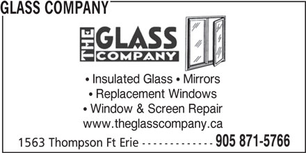 Glass Company (905-871-5766) - Display Ad - 1563 Thompson Ft Erie ------------- 905 871-5766 GLASS COMPANY Insulated Glass   Mirrors Replacement Windows Window & Screen Repair www.theglasscompany.ca