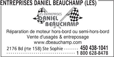 Les Entreprises Daniel Beauchamp (450-438-1041) - Annonce illustrée======= - ENTREPRISES DANIEL BEAUCHAMP (LES) ( Réparation de moteur hors-bord ou semi-hors-bord Vente d'usagés & entreposage www.dbeauchamp.com 450 438-1041 2176 Bd (rte 158) Ste Sophie ------- --------------------------------- 1 800 628-8478