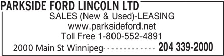 Parkside Ford Lincoln Ltd (204-339-2000) - Display Ad - PARKSIDE FORD LINCOLN LTD SALES (New & Used)-LEASING www.parksideford.net Toll Free 1-800-552-4891 2000 Main St Winnipeg------------- 204 339-2000