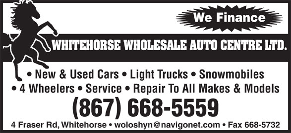 Whitehorse Wholesale Auto Centre Ltd (867-668-5559) - Display Ad - WHITEHORSE WHOLESALE AUTO CENTRE LTD. New & Used Cars   Light Trucks   Snowmobiles 4 Wheelers   Service   Repair To All Makes & Models 867 668-5559