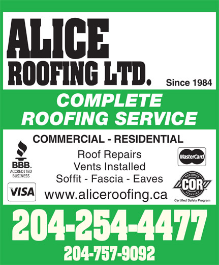 Alice Roofing Ltd (204-757-9092) - Display Ad - Since 1984 COMPLETE ROOFING SERVICE COMMERCIAL - RESIDENTIAL Roof Repairs Vents Installed Soffit - Fascia - Eaves www.aliceroofing.ca 204-254-4477 204-757-9092 ALICE ROOFING LTD.