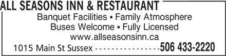 All Seasons Inn & Restaurant (506-433-2220) - Annonce illustrée======= - ALL SEASONS INN & RESTAURANT Banquet Facilities   Family Atmosphere Buses Welcome   Fully Licensed www.allseasonsinn.ca 506 433-2220 1015 Main St Sussex ----------------