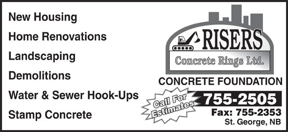 Risers Concrete Rings Ltd (506-755-2505) - Display Ad - New Housing Home Renovations Landscaping Concrete Rings Ltd. Demolitions CONCRETE FOUNDATION Water & Sewer Hook-Ups Stamp Concrete St. George, NB