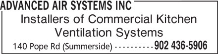 Advanced Air Systems Inc (902-436-5906) - Display Ad - ADVANCED AIR SYSTEMS INC Installers of Commercial Kitchen Ventilation Systems 902 436-5906 140 Pope Rd (Summerside) ----------