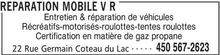 Réparation Mobile V R (450-567-2623) - Annonce illustrée======= - REPARATION MOBILE V R Entretien & réparation de véhicules Récréatifs-motorisés-roulottes-tentes roulottes Certification en matière de gaz propane ----- 450 567-2623 22 Rue Germain Coteau du Lac