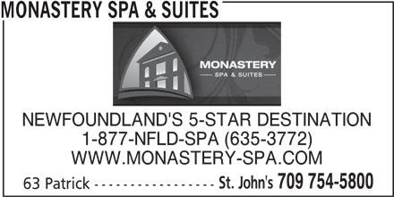 Monastery Spa & Suites (709-754-5800) - Display Ad - 63 Patrick ----------------- 709 754-5800 MONASTERY SPA & SUITES NEWFOUNDLAND'S 5-STAR DESTINATION 1-877-NFLD-SPA (635-3772) WWW.MONASTERY-SPA.COM St. John's
