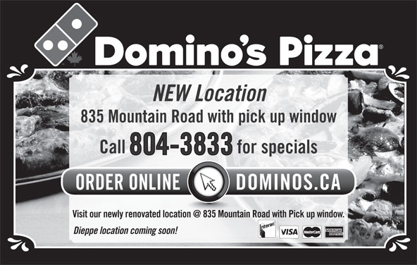 Domino's Pizza (506-859-9599) - Annonce illustrée======= - NEW Location Call for specials 804-3833 Dieppe location coming soon! 835 Mountain Road with pick up window