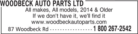 Woodbeck Auto Parts (Stirling) Ltd (613-395-3336) - Display Ad - WOODBECK AUTO PARTS LTD All makes, All models, 2014 & Older If we don't have it, we'll find it www.woodbeckautoparts.com 1 800 267-2542 87 Woodbeck Rd -----------------