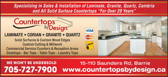 Countertops By Design (705-727-7900) - Display Ad - 705-727-7900 Specializing in Sales & Installation of Laminate, Granite, Quartz, Cambria and All Solid Surface Countertops  For Over 20 Years LAMINATE   CORIAN   GRANITE   QUARTZ Solid Surfaces & Custom Wood Edges Custom Cutting & Millwork Commercial Service Counters & Reception Areas Desktops - Bar Tops - Table Tops - Laundry TopsDesktops - Bar Tops - Table Tops - Laundry Tops WE WON'T BE UNDERSOLD 15-110 Saunders Rd, Barrie www.countertopsbydesign.ca