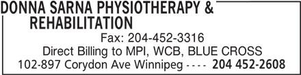 Donna Sarna Physiotherapy & Rehabilitation (204-452-2608) - Display Ad - DONNA SARNA PHYSIOTHERAPY & REHABILITATION Fax: 204-452-3316 Direct Billing to MPI, WCB, BLUE CROSS 102-897 Corydon Ave Winnipeg ---- 204 452-2608
