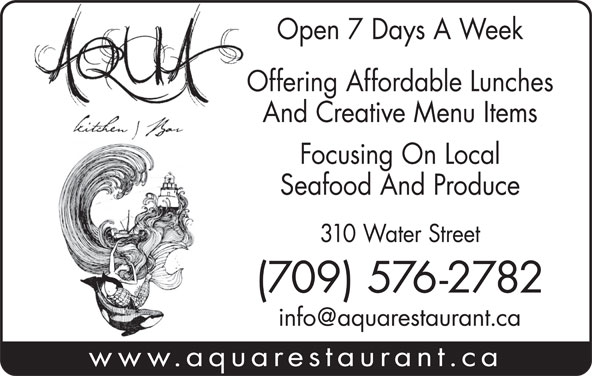 Aqua Kitchen & Bar (709-576-2782) - Annonce illustrée======= - Open 7 Days A Week Offering Affordable Lunches And Creative Menu Items Focusing On Local Seafood And Produce 310 Water Street (709) 576-2782 www.aquarestaurant.ca
