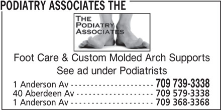 The Podiatry Associates (709-739-3338) - Display Ad - Foot Care & Custom Molded Arch Supports See ad under Podiatrists 709 739-3338 1 Anderson Av --------------------- 40 Aberdeen Av ------------------- 709 579-3338 1 Anderson Av -------------------- 709 368-3368 PODIATRY ASSOCIATES THE