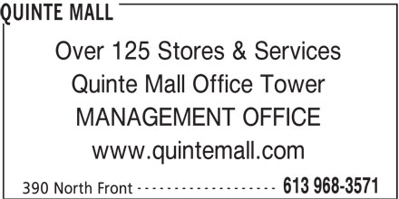 Quinte Mall (613-968-3571) - Display Ad - QUINTE MALL Over 125 Stores & Services Quinte Mall Office Tower MANAGEMENT OFFICE www.quintemall.com ------------------- 613 968-3571 390 North Front
