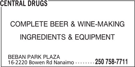 Central Drugs (250-758-7711) - Display Ad - CENTRAL DRUGS COMPLETE BEER & WINE-MAKING INGREDIENTS & EQUIPMENT BEBAN PARK PLAZA 250 758-7711 16-2220 Bowen Rd Nanaimo --------