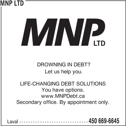 MNP Ltd (450-669-6645) - Display Ad - MNP LTD DROWNING IN DEBT? Let us help you. LIFE-CHANGING DEBT SOLUTIONS You have options. www.MNPDebt.ca Secondary office. By appointment only. 450 669-6645 Laval ------------------------------