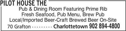 The Pilot House (902-894-4800) - Annonce illustrée======= - PILOT HOUSE THE Pub & Dining Room Featuring Prime Rib Fresh Seafood, Pub Menu, Brew Pub Local/Imported Beer-Craft Brewed Beer On-Site Charlottetown 902 894-4800 70 Grafton ---------
