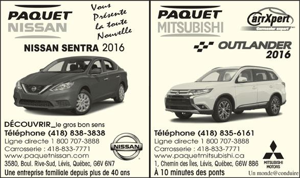 Paquet Mitsubishi (418-835-6161) - Annonce illustrée======= - Vous Présente la toute Nouvelle 20162016 DÉCOUVRIRDÉCOUVRIR le gros bon senss Téléphone (418) 838-3838 Téléphone (418) 835-6161838 Ligne directe 1 800 707-3888 Carrosserie : 418-833-7771 www.paquetnissan.com www.paquetmitsubishi.ca 3580, Boul. Rive-Sud, Lévis, Québec, G6V 6N7 1, Chemin des Îles, Lévis, Québec, G6W 8B6V 6N7 Une entreprise familiale depuis plus de 40 ans À 10 minutes des ponts