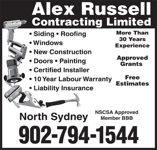 Alex Russell Contracting Limited (902-794-1544) - Display Ad - 10 Year Labour Warranty Estimates Liability Insurance Alex Russell Contracting Limited More Than Siding   Roofing 30 Years NSCSA Approved Member BBB North Sydney 902-794-1544 Windows Experience New Construction Approved Doors   Painting Grants Certified Installer Free