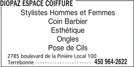 Diopaz Espace Coiffure (450-964-2622) - Annonce illustrée======= - Stylistes Hommes et Femmes Coin Barbier Esthétique Ongles Pose de Cils 2785 boulevard de la Pinière Local 100 450 964-2622 Terrebonne ----------------------- DIOPAZ ESPACE COIFFURE