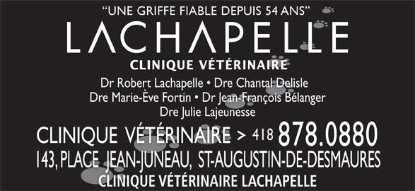 Clinique Vétérinaire Lachapelle (418-878-0880) - Annonce illustrée======= - CLINIQUE VÉTÉRINAIRE Dr Robert Lachapelle   Dre Chantal Delisle  Dr Rob Lachelle D Chaal Delisle Dre Marie-Ève Fortin   Dr Jean-François Bélanger Dre Julie LajeunesseDre Julie Lajeunesse 418 CLINIQUE  VÉTÉRINAIRE 878.0880 143, PLACE  JEAN-JUNEAU,  ST-AUGUSTIN-DE-DESMAURES143PLACEJEAN-JUNEAUST-AUGUSTIN-DE-DESMAURES, CLINIQUE VÉTÉRINAIRE LACHAPELLE UNE GRIFFE FIABLE DEPUIS 54 ANS