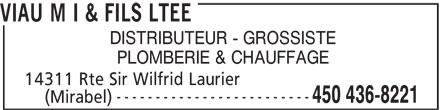 Viau M I & Fils Ltée (450-436-8221) - Annonce illustrée======= - DISTRIBUTEUR - GROSSISTE PLOMBERIE & CHAUFFAGE 14311 Rte Sir Wilfrid Laurier () ------------------------- 450 436-8221 Mirabel VIAU M I & FILS LTEE DISTRIBUTEUR - GROSSISTE PLOMBERIE & CHAUFFAGE 14311 Rte Sir Wilfrid Laurier () ------------------------- 450 436-8221 Mirabel VIAU M I & FILS LTEE