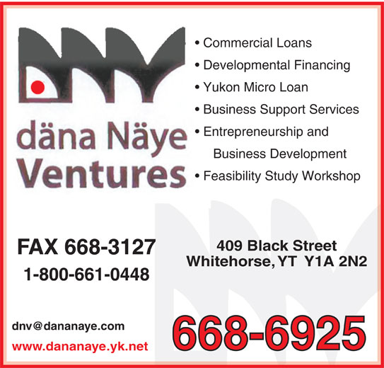 Dana Naye Ventures (867-668-6925) - Display Ad - Commercial Loans Developmental Financing Yukon Micro Loan Business Support Services Entrepreneurship and Business Development Feasibility Study Workshop 409 Black Street FAX 668-3127 Whitehorse, YT  Y1A 2N2 1-800-661-0448 668-6925 www.dananaye.yk.net