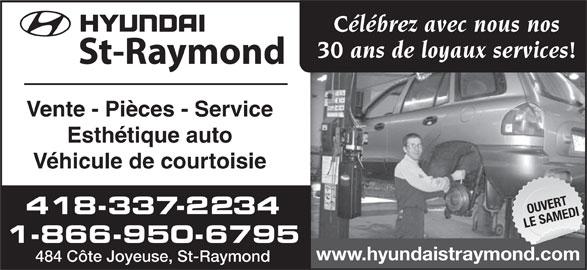 Hyundai St-Raymond (418-337-2234) - Annonce illustrée======= - Célébrez avec nous nos 30 ans de loyaux services! Vente - Pièces - Service Esthétique auto Véhicule de courtoisie OUVERT 418-337-2234 LE SAMEDI 1-866-950-6795 www.hyundaistraymond.com 484 Côte Joyeuse, St-Raymond