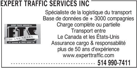 Expert Traffic Services Inc (514-990-7411) - Annonce illustrée======= - Base de données de + 3000 compagnies Charge complète ou partielle Transport entre Le Canada et les États-Unis Assurance cargo & responsabilité plus de 50 ans d'expérience www.experttraffic.com ---------------------------------- 514 990-7411 EXPERT TRAFFIC SERVICES INC Spécialiste de la logistique du transport