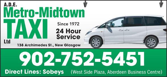 A D E Metro-Midtown Taxi Ltd (902-752-5451) - Annonce illustrée======= - Since 19722 24 Hourour Servicee 138 Archimedes St., New Glasgowsgow 902-752-5451 Direct Lines: Sobeys West Side Plaza, Aberdeen Business Centre