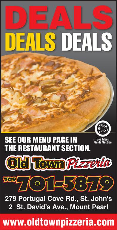 Old Town Pizzeria (709-738-1234) - Annonce illustrée======= - DEALS DEALS DEALS 279 Portugal Cove Rd., St. John s 2  St. David s Ave., Mount Pearl www.oldtownpizzeria.com