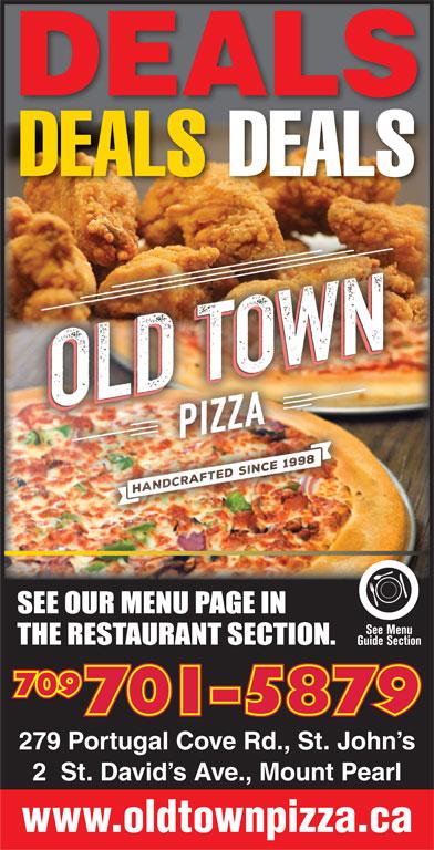 Old Town Pizzeria (709-738-1234) - Annonce illustrée======= - DEALS DEALS DEALS 709 701-5879 279 Portugal Cove Rd., St. John s 2  St. David s Ave., Mount Pearl www.oldtownpizza.ca