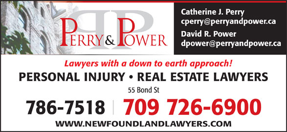 Perry & Power (709-726-6900) - Display Ad - David R. Power Lawyers with a down to earth approach! PERSONAL INJURY   REAL ESTATE LAWYERS 55 Bond St 786-7518 709 726-6900 WWW.NEWFOUNDLANDLAWYERS.COM Catherine J. Perry