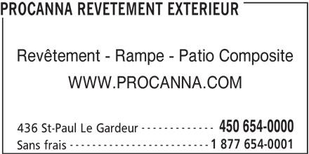 Procanna Revêtement Extérieur (450-654-0000) - Annonce illustrée======= - PROCANNA REVETEMENT EXTERIEUR Revêtement - Rampe - Patio Composite WWW.PROCANNA.COM ------------- 450 654-0000 436 St-Paul Le Gardeur ------------------------- 1 877 654-0001 Sans frais