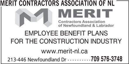 Merit Contractors Association of NL (709-576-3748) - Display Ad - EMPLOYEE BENEFIT PLANS MERIT CONTRACTORS ASSOCIATION OF NL FOR THE CONSTRUCTION INDUSTRY www.merit-nl.ca 709 576-3748 213-446 Newfoundland Dr ----------