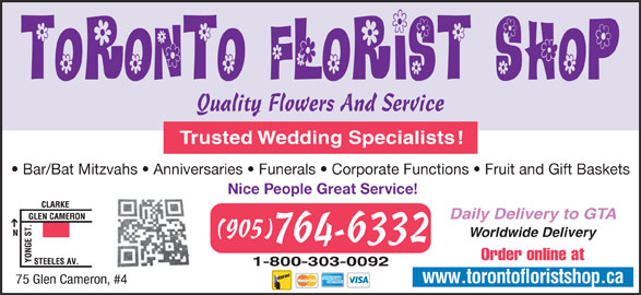 Toronto Florist Shop The Inc (905-764-6332) - Display Ad - Quality Flowers And Service Trusted Wedding Specialists! Bar/Bat Mitzvahs   Anniversaries   Funerals   Corporate Functions   Fruit and Gift Baskets Nice People Great Service! Daily Delivery to GTA Worldwide Delivery (905) 764-6332 Order online at 1-800-303-0092 www.torontofloristshop.ca 75 Glen Cameron, #4