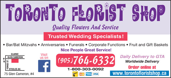 Toronto Florist Shop The Inc (905-764-6332) - Display Ad - Quality Flowers And Service Trusted Wedding Specialists! Bar/Bat Mitzvahs   Anniversaries   Funerals   Corporate Functions   Fruit and Gift Baskets Nice People Great Service! Visit Daily Delivery to GTA us on Worldwide Delivery (905) 764-6332 Order online at www.torontofloristshop.ca 75 Glen Cameron, #4 1-800-303-0092