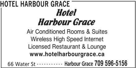 Hotel Harbour Grace (709-596-5156) - Annonce illustrée======= - HOTEL HARBOUR GRACE Air Conditioned Rooms & Suites Wireless High Speed Internet Licensed Restaurant & Lounge www.hotelharbourgrace.ca ----------- Harbour Grace 709 596-5156 66 Water St