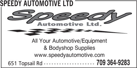 Speedy Automotive Ltd (709-364-9283) - Display Ad - SPEEDY AUTOMOTIVE LTD All Your Automotive/Equipment & Bodyshop Supplies www.speedyautomotive.com 709 364-9283 651 Topsail Rd --------------------