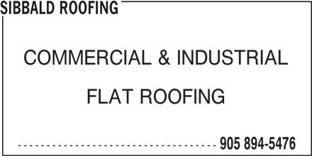 Sibbald Roofing (905-894-5476) - Display Ad - COMMERCIAL & INDUSTRIAL FLAT ROOFING ----------------------------------- 905 894-5476 SIBBALD ROOFING